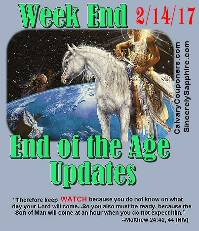 End of the Age Prophecy Updates for 2/14/17