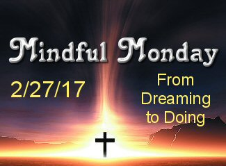 Mindful Monday 2/27 From Dreaming to Doing