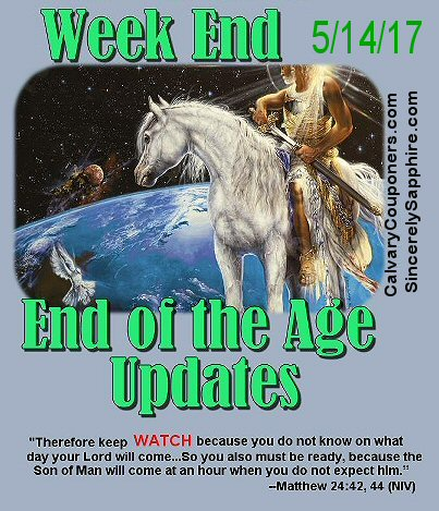 End of the Age Prophecy Updates for 5/14/17