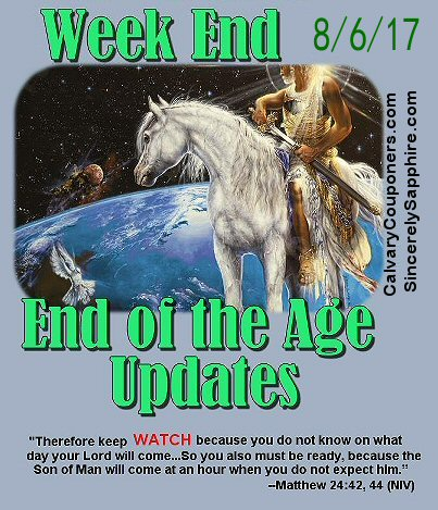 End of the Age Prophecy Updates for 8/6/17