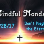Mindful monday devotional - Dont neglect the eternal
