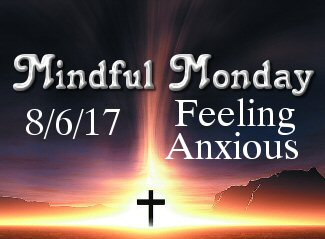Mindful Monday Devotional – Feeling Anxious