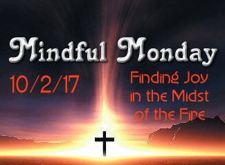 Mindful Monday Devotional - Finding Joy in the Midst of the Fire