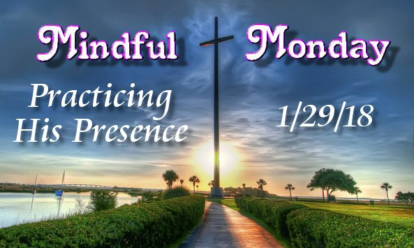 Mindful Monday Devotional -Practicing His Presence
