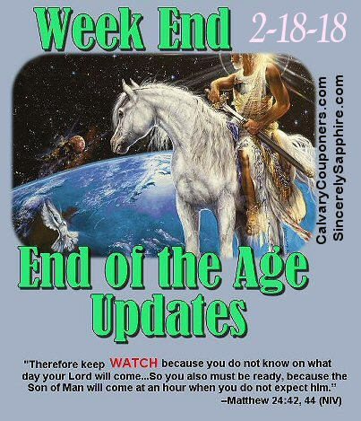 End of the Age Prophecy Updates for 2/18/18