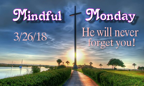 Mindful Monday Devotional – He Will Never Forget You!