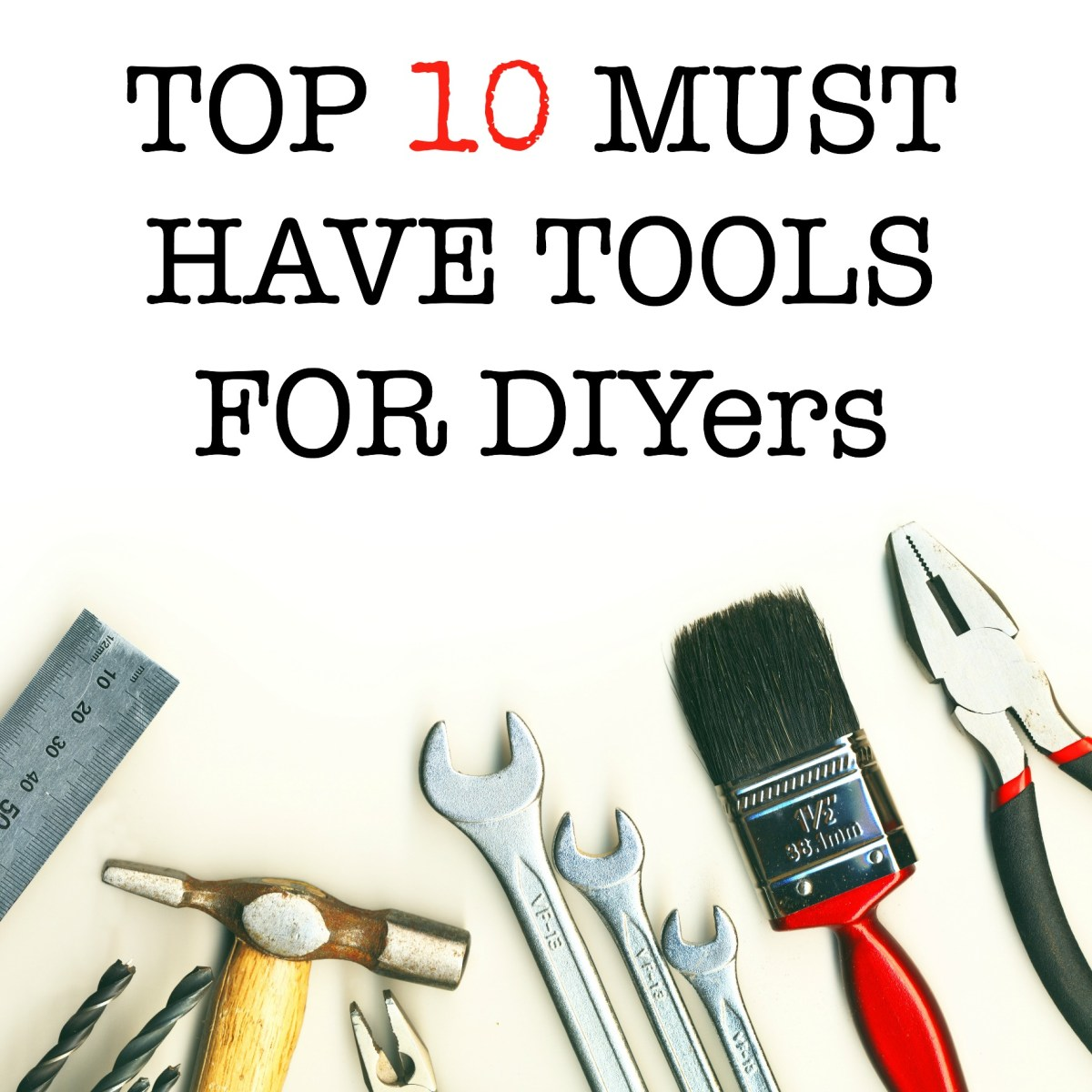 TOP 10 MUST HAVE TOOLS FOR DIYers