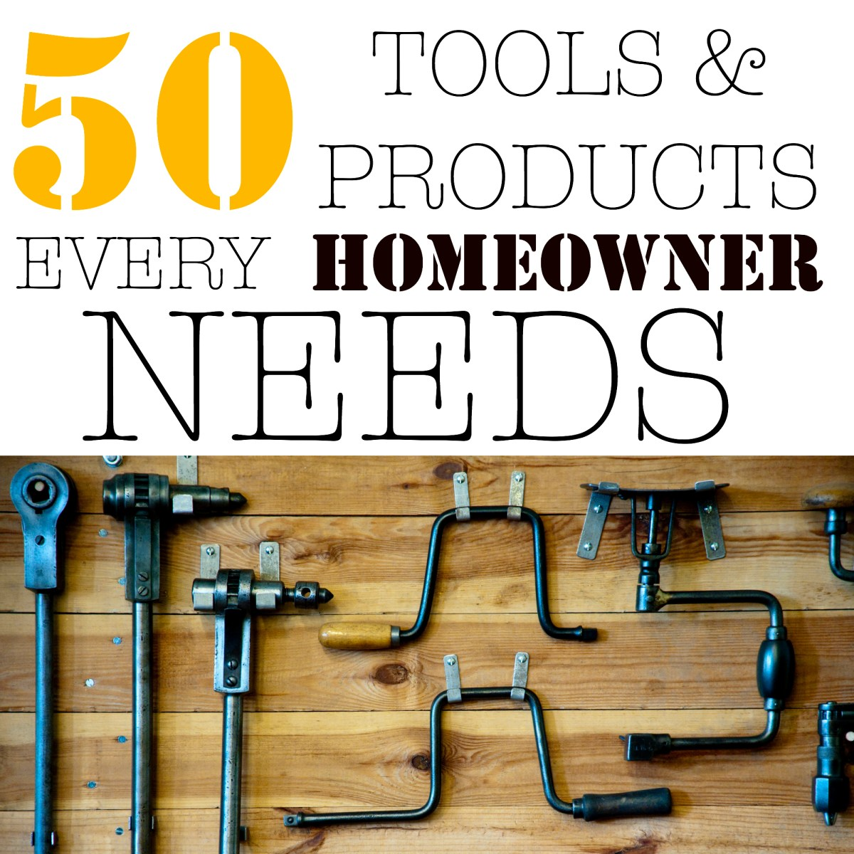 50 TOOLS AND PRODUCTS EVERY HOMEOWNER NEEDS