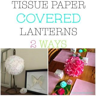 Tissue paper covered lanterns 2 ways