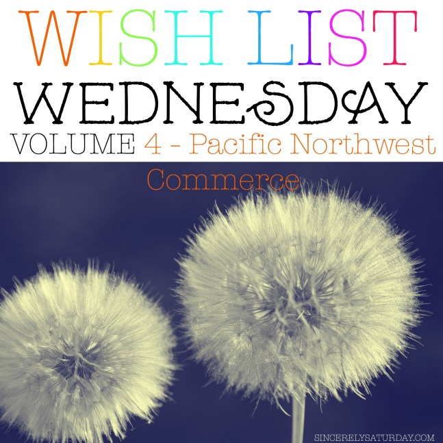 Wish list Wednesday 4 - Pacific Northwest Commerce