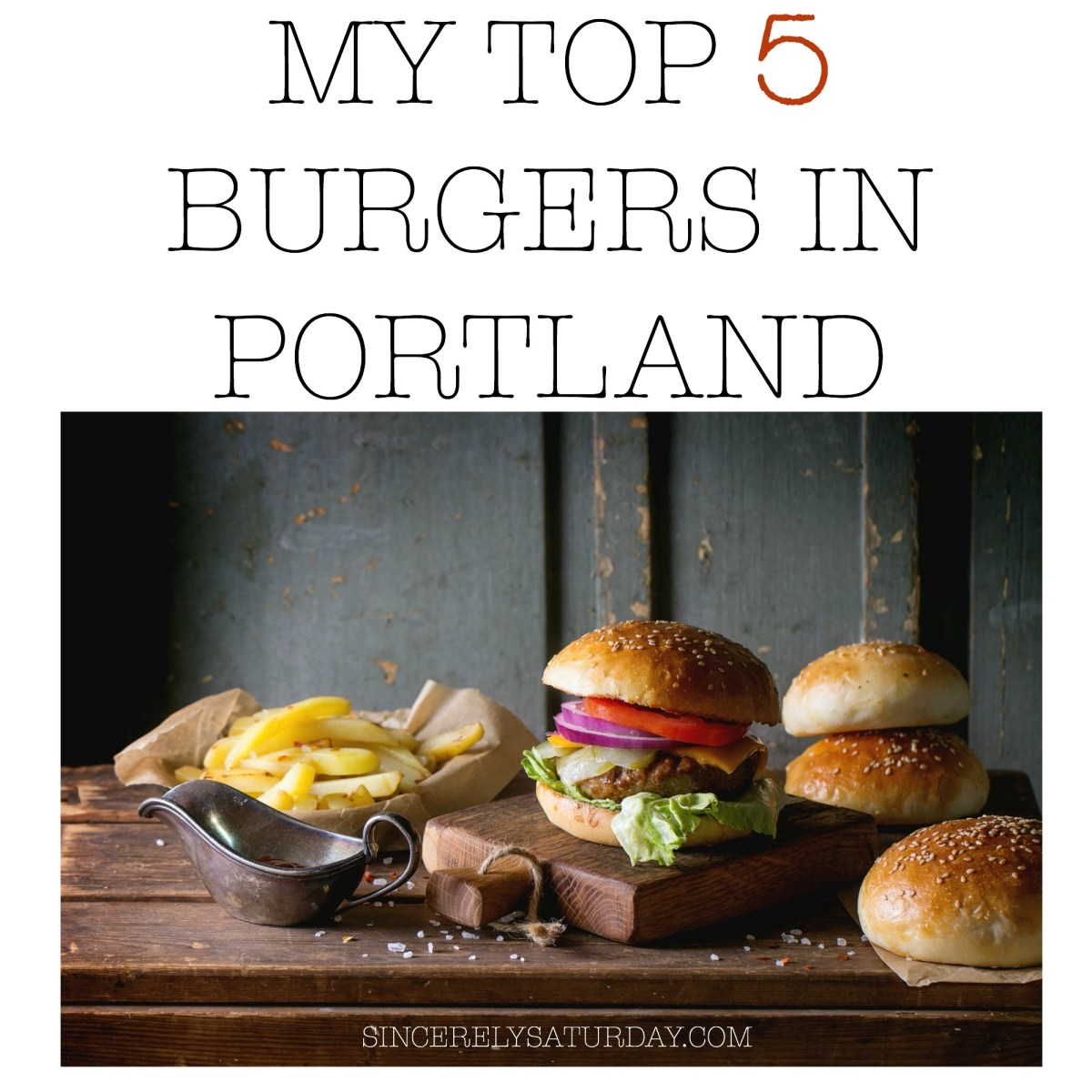 MY Top 5 Burgers in Portland