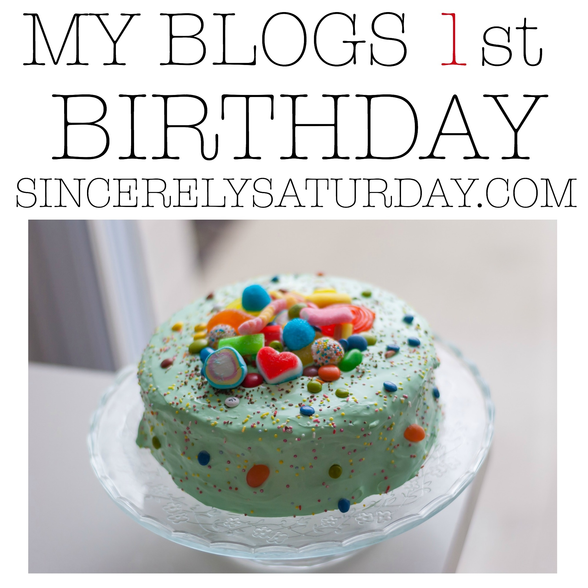 My blogs 1st birthday - Sincerely Saturday