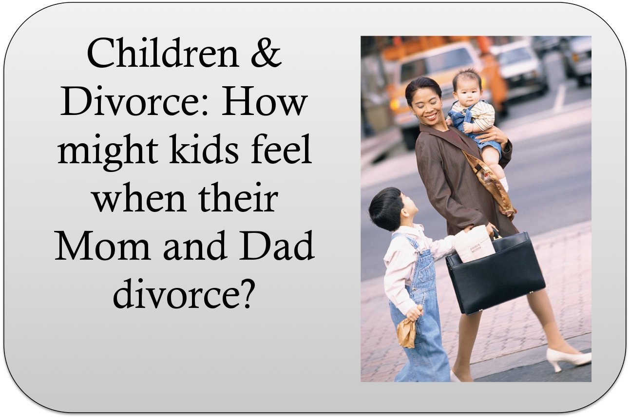 Children Amp Divorce How Might Kids Feel When Their Mom And
