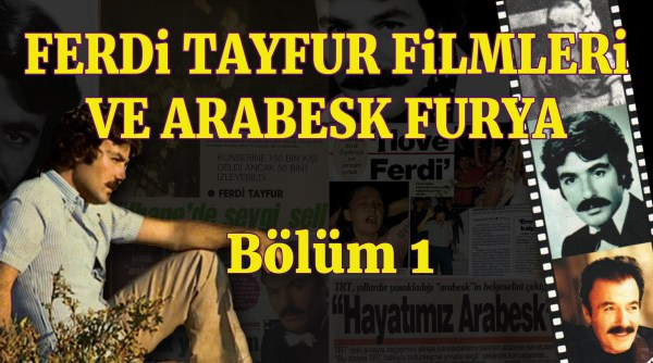 Ferdi Tayfur Filmleri ve Arabesk Furya