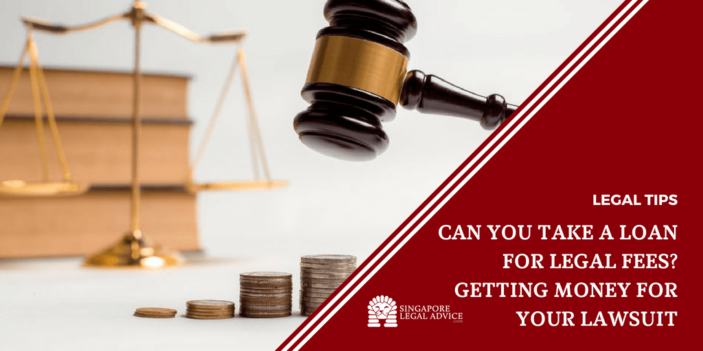 Can You Take A Loan For Legal Fees Getting Money For Your Lawsuit Singaporelegaladvice Com