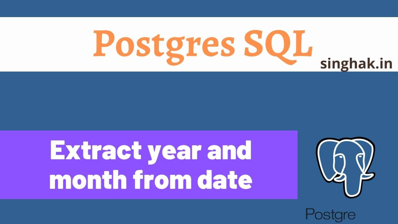 How to extract year and month from date in PostgreSQL