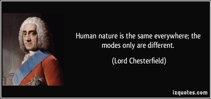 quote-human-nature-is-the-same-everywhere-the-modes-only-are-different-lord-chesterfield-316271