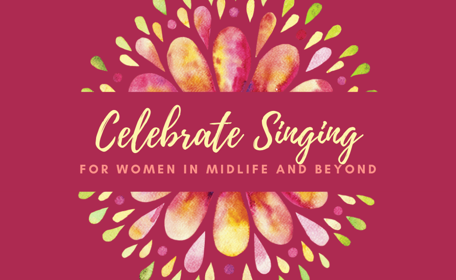 Colourful Flower on red background. Text reads: Celebrate Singing - For Women in Midlife and Beyond