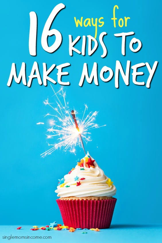 16 Ways For Kids To Make Money Single Moms Income