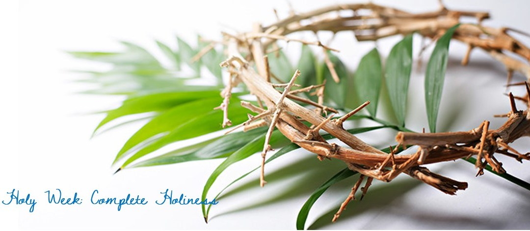 Holy Week: Complete Holiness