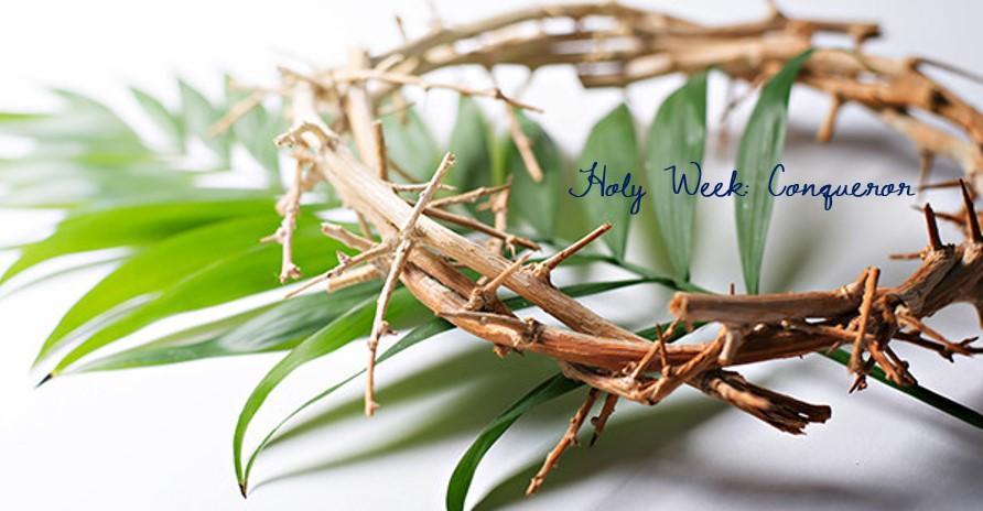 Holy Week: Conqueror