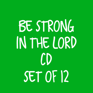 Be Strong in the Lord CD – Set of 12