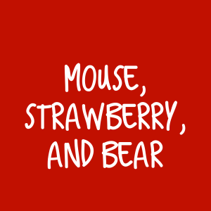 Mouse, Strawberry, and Bear – Single Lesson
