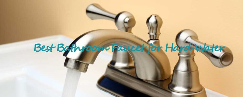 best bathroom faucets for hard water in
