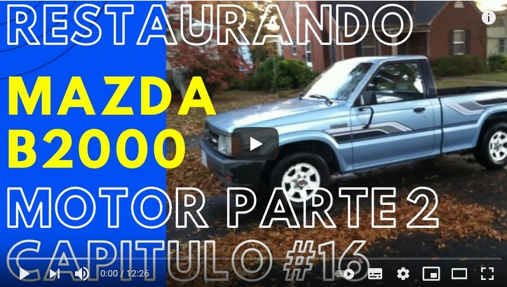 MAZDA B2000 Capitulo 16 – Ajustando el Motor – 2da parte!!!!