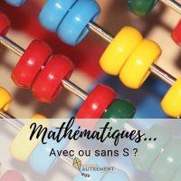 """Mathématiques, avec ou sans """"S"""" ?"""