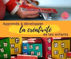 Pourquoi (et comment) entretenir la créativité de tes enfants ?