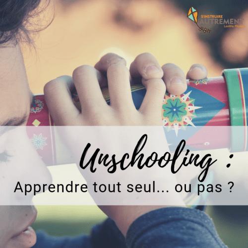 Unschooling : apprendre tout seul… ou pas ?
