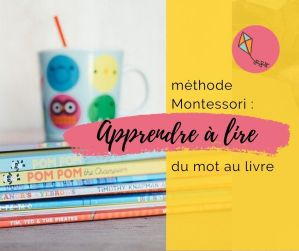 Suivre la méthode Montessori pour apprendre à lire : du mot au livre