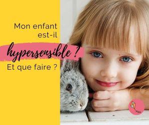 Read more about the article Mon enfant est-il hypersensible ? (Et que faire ?)