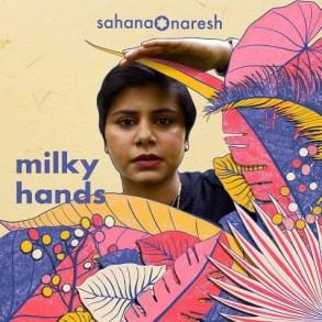 Sahana Naresh - Milky Hands