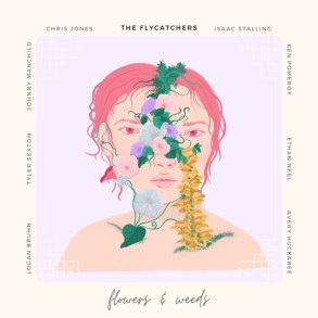 The Flycatchers-flowers and weeds