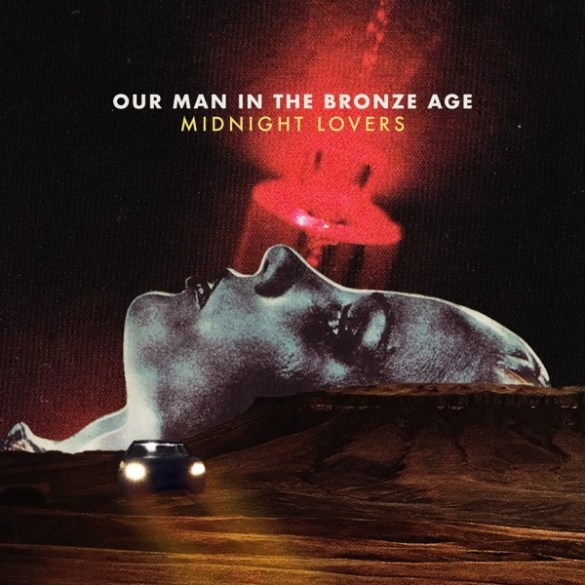 Our Man in the Bronze Age-Midnight Lovers
