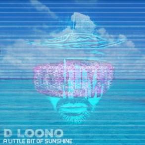 D Loono - A Little Bit of Sunshine