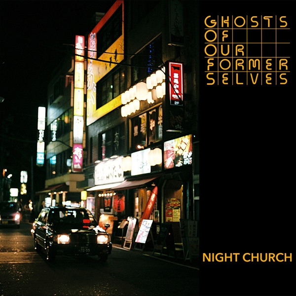 ghosts of our former selves - night church