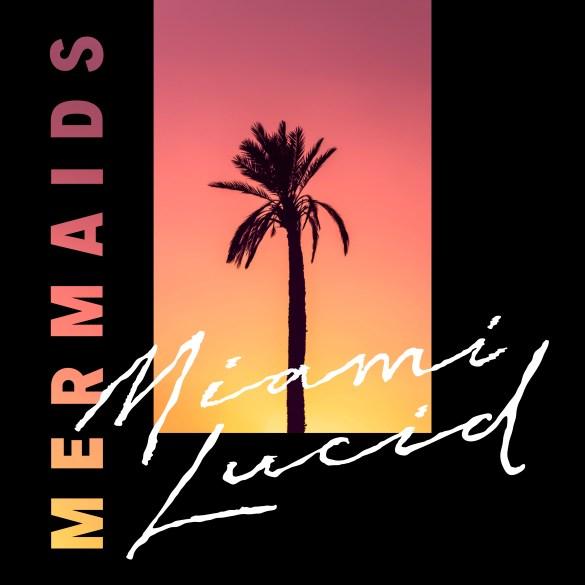 The Mermaids - Miami Lucid