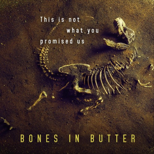 Bones in Butter - This Is Not What You Promised Us