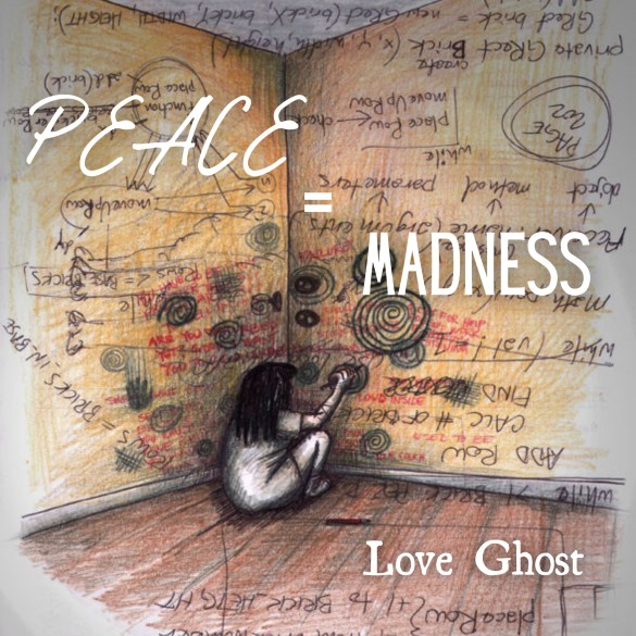 Love Ghost - Peace=Madness