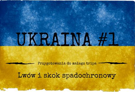 Ukraina #1 – Czas w drogę – przygotowania.