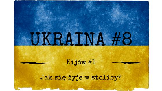 Ukraina #8 – Stolica Ukrainy – Kijów