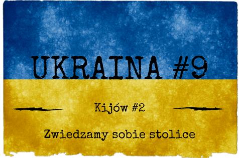 Ukraina #9 – Zwiedzamy Kijów #2