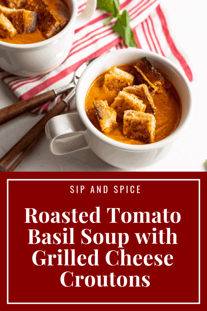 Roasted Tomato Basil Soup with Grilled Cheese Croutons | Sip and Spice #recipes #souprecipe #soup #mealplanning #tomatosoup #grilledcheese #dinnerideas #dinnerinspo #wintermeals #cozymeals