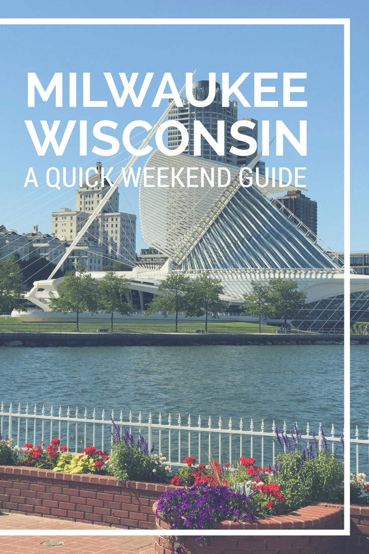 Milwaukee, Wisconsin - A Quick Weekend Guide