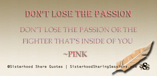 Sisterhood Share Quotes | Don't Lose The Passion