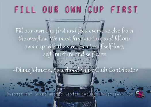 Sisterhood Share Quotes | Fill Our Own Cup First