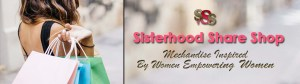 Sisterhood Share Shop | Merchandise Inspired By Women Empowering Women